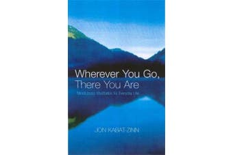 Wherever You Go, There You Are - Mindfulness meditation for everyday life