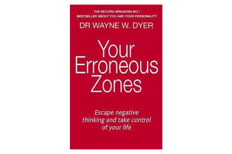 Your Erroneous Zones - Escape negative thinking and take control of your life