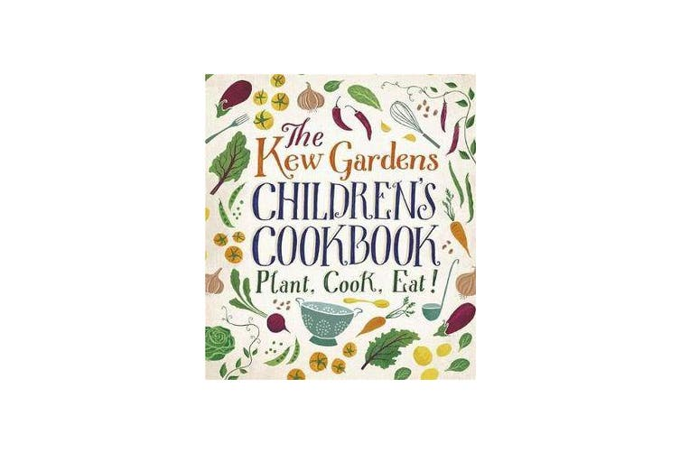 The Kew Gardens Children's Cookbook - Plant, Cook, Eat