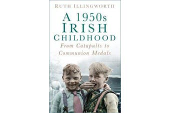 A 1950s Irish Childhood - From Catapults to Communion Medals