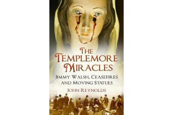 The Templemore Miracles - Jimmy Walsh, Ceasefires and Moving Statues