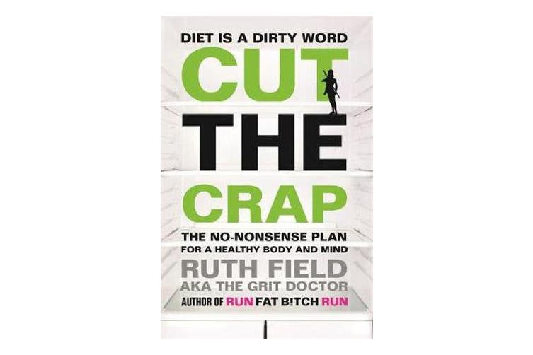 Cut the Crap - The No-Nonsense Plan for a Healthy Body and Mind