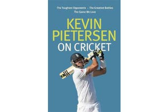 Kevin Pietersen on Cricket - The toughest opponents, the greatest battles, the game we love