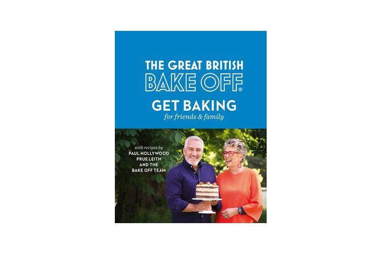 The Great British Bake Off - Get Baking for Friends and Family