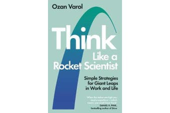 Think Like a Rocket Scientist - Simple Strategies for Giant Leaps in Work and Life
