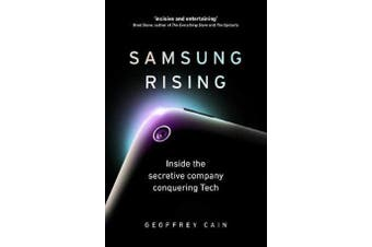 Samsung Rising - Inside the secretive company conquering Tech