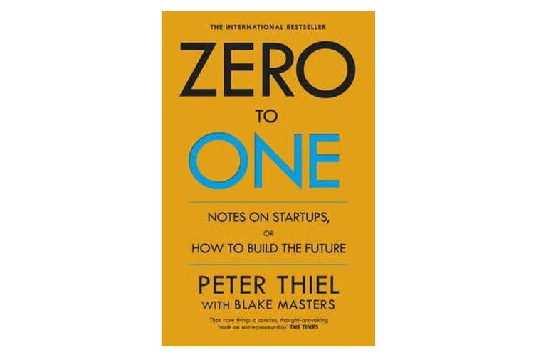 Zero to One - Notes on Start Ups, or How to Build the Future