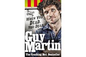 Guy Martin - When You Dead, You Dead