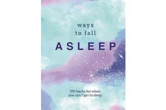 Ways to Fall Asleep - 100 Hacks for When You Can't Get to Sleep