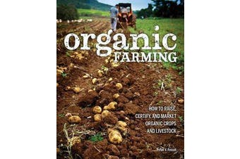 Organic Farming - How to Raise, Certify, and Market Organic Crops and Livestock