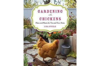 Gardening with Chickens - Plans and Plants for You and Your Hens