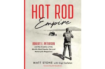 Hot Rod Empire - Robert E. Petersen and the Creation of the World's Most Popular Car and Motorcycle Magazines