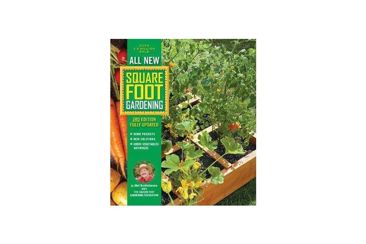 All New Square Foot Gardening, 3rd Edition, Fully Updated - MORE Projects - NEW Solutions - GROW Vegetables Anywhere