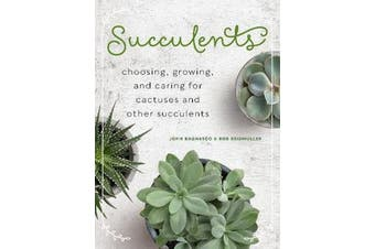Succulents - Choosing, Growing, and Caring for Cactuses and other Succulents