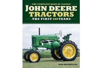 The Complete Book of Classic John Deere Tractors - The First 100 Years