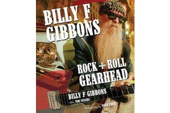 Billy F Gibbons - Rock + Roll Gearhead