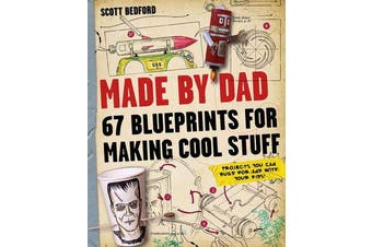 Made By Dad - 67 Blueprints for Making Cool Stuff