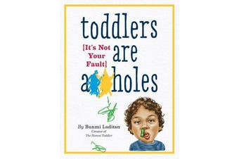 Toddlers Are A**holes - It's Not Your Fault
