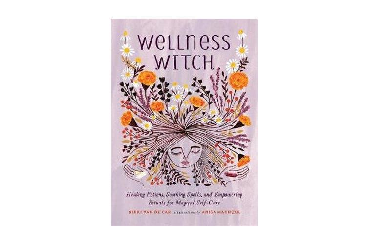 Wellness Witch - Healing Potions, Soothing Spells, and Empowering Rituals for Magical Self-Care