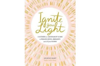 Ignite Your Light - A Sunrise-to-Moonlight Guide to Feeling Joyful, Resilient, and Lit from Within