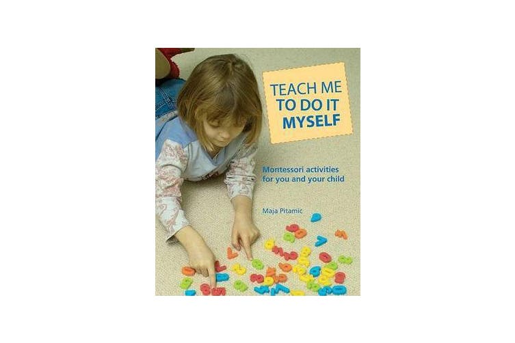Teach Me to Do It Myself - Montessori Activities for You and Your Child