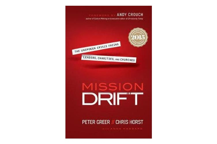 Mission Drift - The Unspoken Crisis Facing Leaders, Charities, and Churches