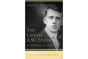 The Life of A.W. Tozer - In Pursuit of God