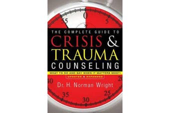 The Complete Guide to Crisis & Trauma Counseling - What to Do and Say When It Matters Most!