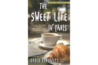 The Sweet Life in Paris - Delicious Adventures in the World's Most Glorious--And Perplexing--City