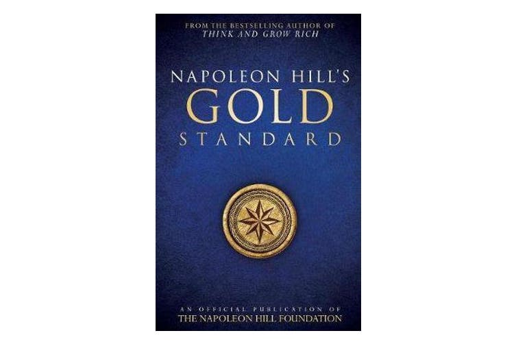 Napoleon Hill's Gold Standard - An Official Publication of the Napoleon Hill Foundation