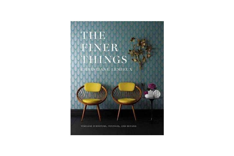 The Finer Things - Timeless Furniture, Textiles, and Details