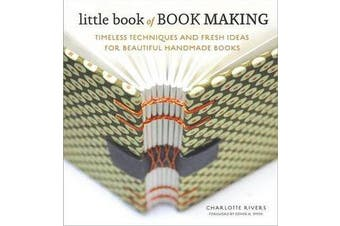 Little Book of Book Making - Timeless Techniques and Fresh Ideas for Beautiful Handmade Books
