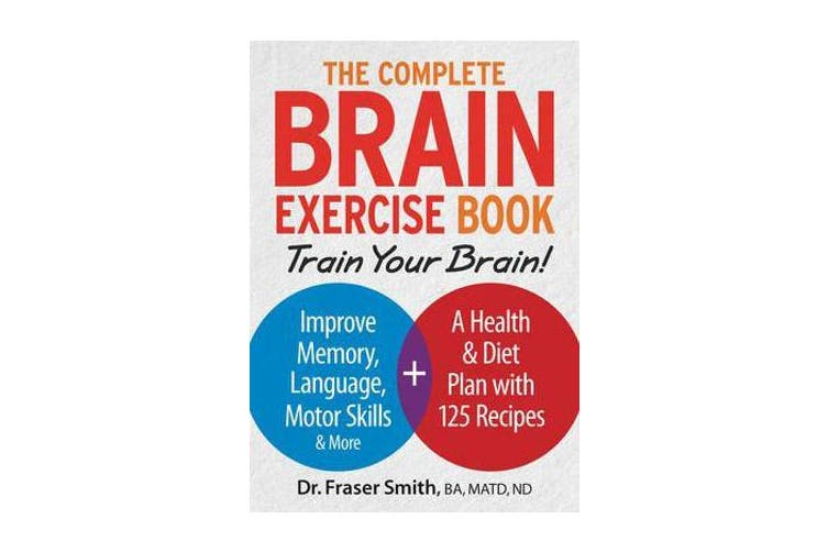 Complete Brain Exercise Book - Train Your Brain - Improve Memory, Language, Motor Skills and More