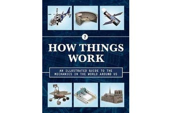 How Things Work 2nd Edition - An Illustrated Guide to the Mechanics Behind the World Around Us