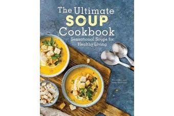 The Ultimate Soup Cookbook - Sensational Soups for Healthy Living