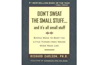 Don't Sweat the Small Stuff-- and it's All Small Stuff - Simple Ways to Keep the Little Things from Taking over Your Life