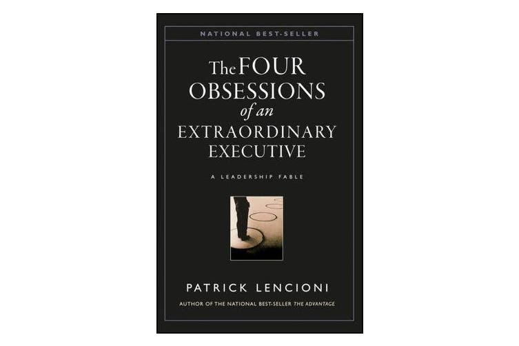 The Four Obsessions of an Extraordinary Executive - A Leadership Fable