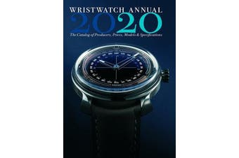 Wristwatch Annual 2020 - The Catalog of Producers, Prices, Models, and Specifications