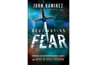 Destroying Fear - Strategies to Overthrow the Enemy's Tactics and Walk in Total Freedom