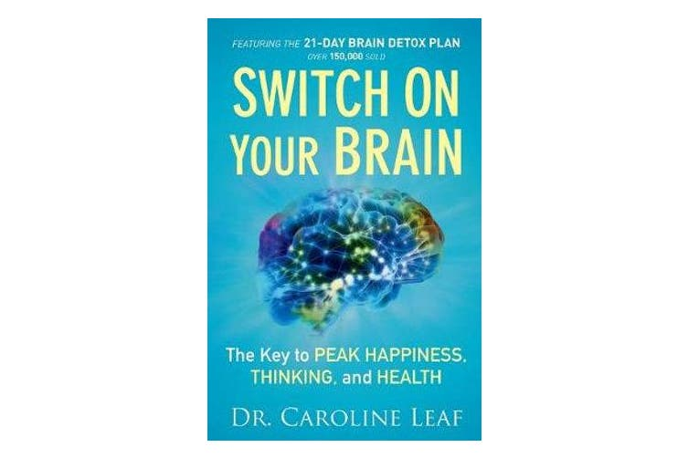 Switch On Your Brain - The Key to Peak Happiness, Thinking, and Health