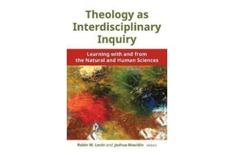 Theology as Interdisciplinary Inquiry - Learning with and from the Natural and Human Sciences