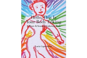 Hello, This Is Your Body Talking - A Draw-It-Yourself Coloring Book
