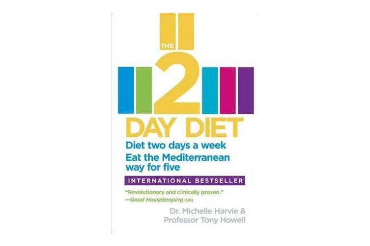 The 2-Day Diet - Diet Two Days a Week. Eat the Mediterranean Way for Five.