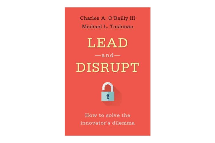 Lead and Disrupt - How to Solve the Innovator's Dilemma