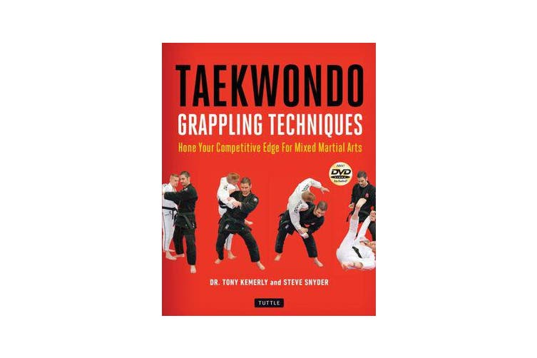 Taekwondo Grappling Techniques - Hone Your Competitive Edge for Mixed Martial Arts [Dvd Included]