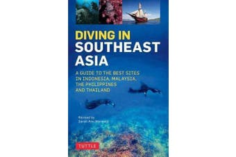 Diving in Southeast Asia - A Guide to the Best Sites in Indonesia, Malaysia, the Philippines and Thailand