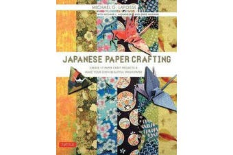 Japanese Paper Crafting - Create 17 Paper Craft Projects & Make your own Beautiful Washi Paper
