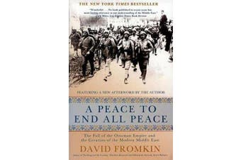 A Peace to End All Peace, 20th Anniversary Edition - The Fall of the Ottoman Empire and the Creation of the Modern Middle East