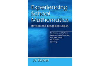 Experiencing School Mathematics - Traditional and Reform Approaches To Teaching and Their Impact on Student Learning, Revised and Expanded Edition