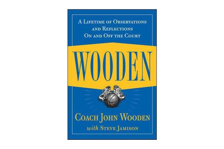 Wooden - A Lifetime of Observations and Reflections On and Off the Court